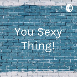 You Sexy Thing!