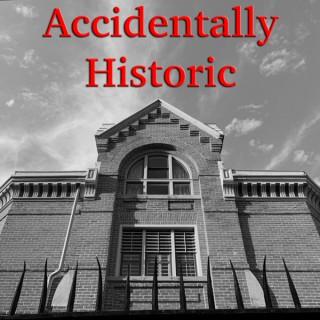 Accidentally Historic