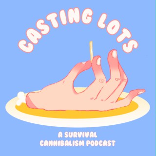 Casting Lots: A Survival Cannibalism Podcast