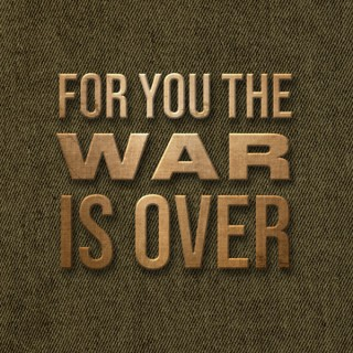 For You The War Is Over