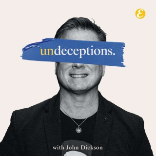 Undeceptions with John Dickson