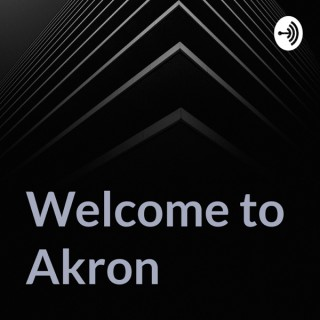 Welcome to Akron the podcast