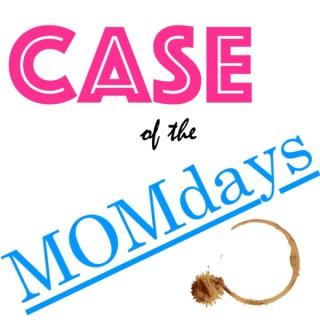 Case of the MOMdays