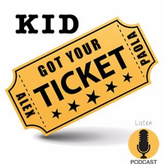 Kid Got Your Ticket