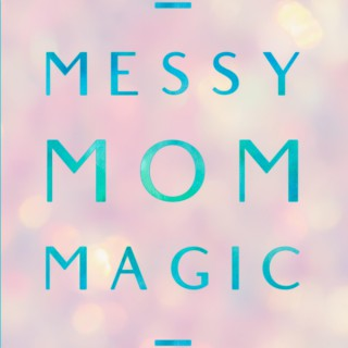 Messy Mom Magic