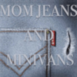 Mom Jeans and Minivans