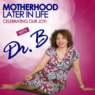 Motherhood Later in Life: Celebrating Our Joy!