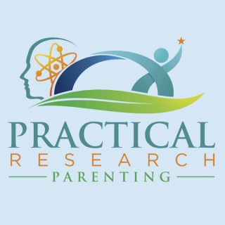 Practical Research Parenting Podcast| evidence-based | raising children | positive parenting