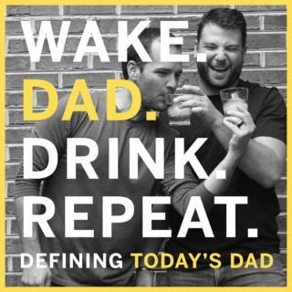 Wake. Dad. Drink. Repeat.