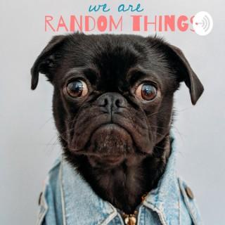 We Are Random Things