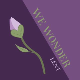 We Wonder: Lent