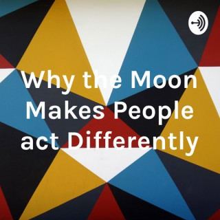 Why the Moon Makes People act Differently