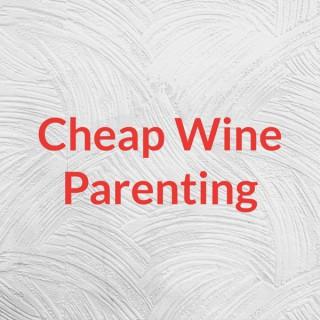 Cheap Wine Parenting