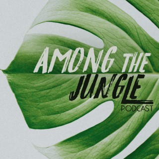 Among the Jungle Podcast