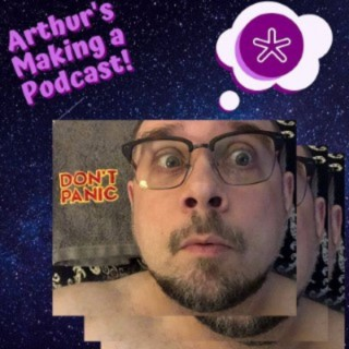 Arthur's Making a Podcast!*