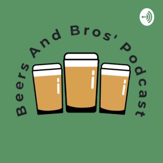 Beers and Bros' Podcast
