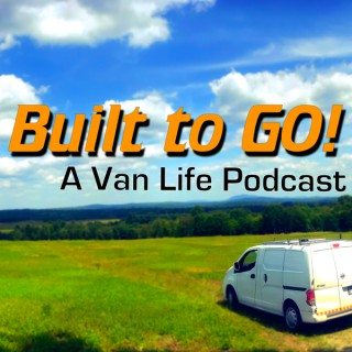 Built To Go! A #Vanlife Podcast