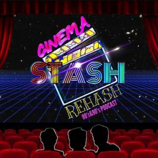 Cinema Stash Rehash