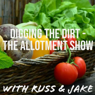 Digging the Dirt - The Allotment Garden Show with Russ & Jake