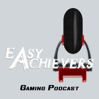 Easy Achievers Gaming Podcast