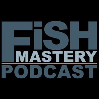 Fish Mastery Podcast