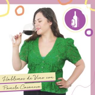 Hablemos de vino con Pamela Casanova