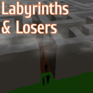 Labyrinths & Losers
