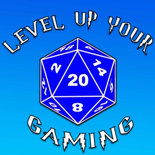 Level Up Your Gaming: Tabletop RPG Podcast