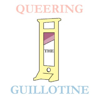 Queering the Guillotine