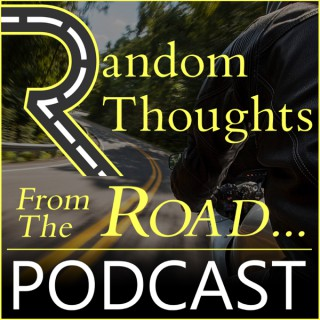 Random Thoughts From The Road - A Motorcycle Podcast