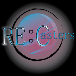 RE:Casters Anime Podcast