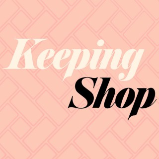 Keeping Shop: A Brick and Mortar Podcast