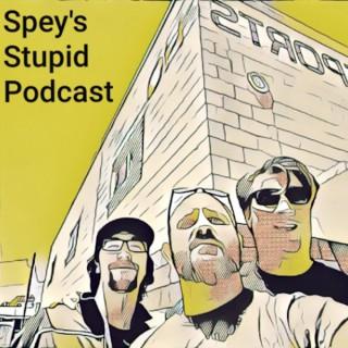 Spey's Stupid Podcast