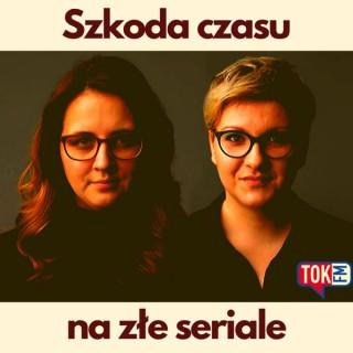 Szkoda czasu na z?e seriale - Radio TOK FM