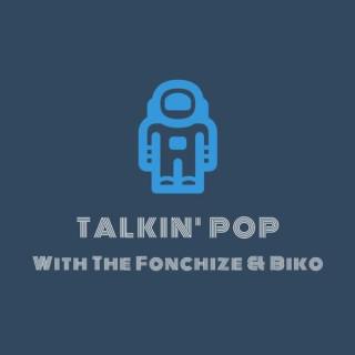 Talkin' Pop w/ the Fonchize & Biko