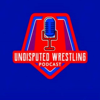 Undisputed Wrestling Podcast