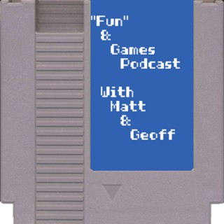 """""""Fun"""" and Games Podcast"""