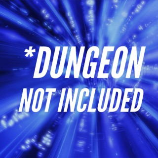 *Dungeon Not Included