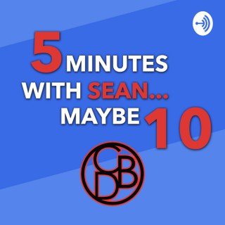 5 Minutes with Sean... Maybe 10