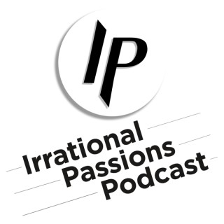 Irrational Passions Podcast