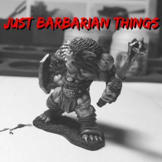 Just Barbarian Things