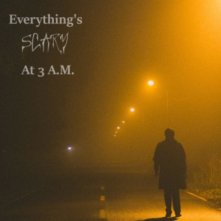 Everything's Scary @ 3 A.M.