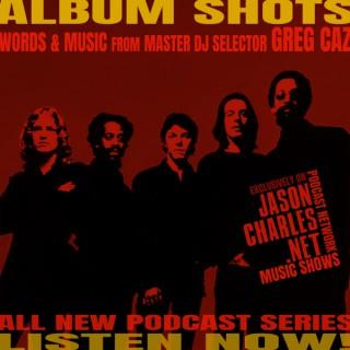 ALBUM SHOTS with DJ Greg Caz