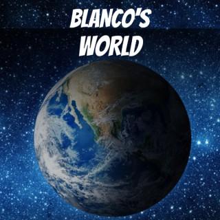 Blanco's World Podcast