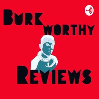 Burkworthy Reviews