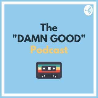 DAMN GOOD Podcast