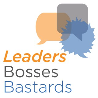 Leaders, Bosses and Bastards