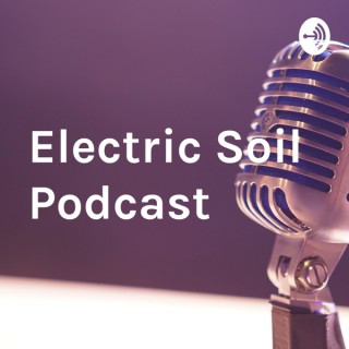 Electric Soil Podcast
