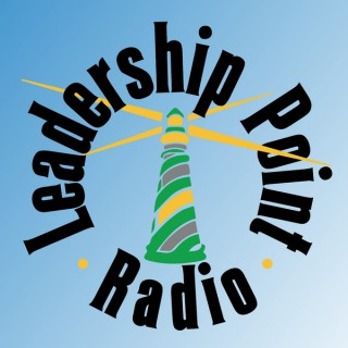 Leadership Point Radio | Critical Thoughts for Today's Leaders