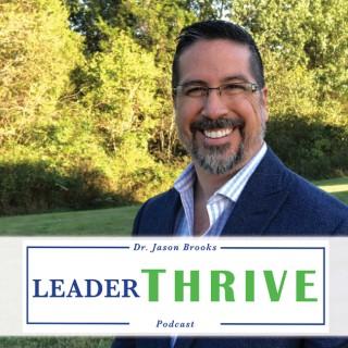 LeaderTHRIVE with Dr. Jason Brooks